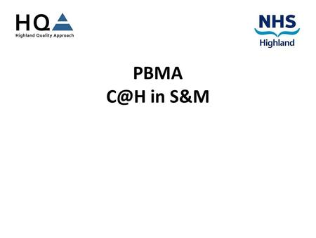 PBMA in S&M. Delayed Discharges Current NHS Highland Delayed Discharge Position.