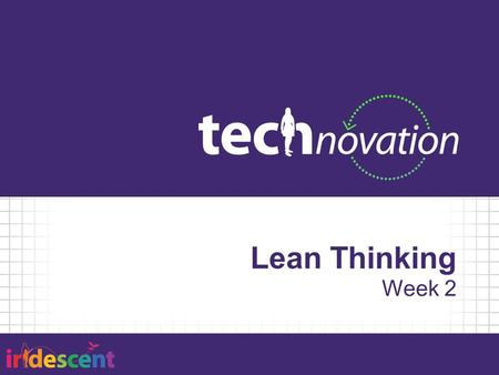 Lean Thinking Week 2. Agenda 5:30 – Team Stand Up 5:40 – Lean Thinking 6:00 – Activity: Brainstorming 6:45 – Activity: Market Research 7:25 – Review.