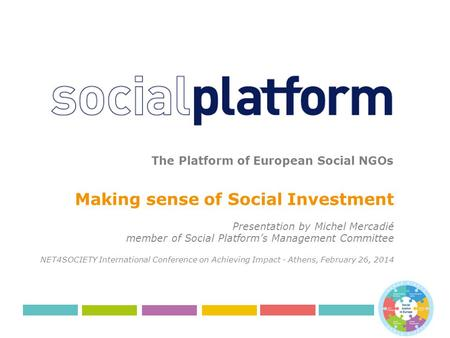 The Platform of European Social NGOs Making sense of Social Investment Presentation by Michel Mercadié member of Social Platform's Management Committee.