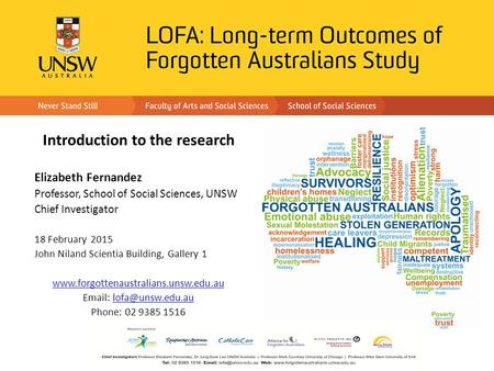 Introduction to the research Elizabeth Fernandez Professor, School of Social Sciences, UNSW Chief Investigator 18 February 2015 John Niland Scientia Building,