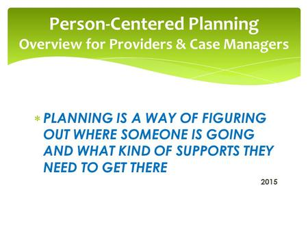 Person-Centered Planning Overview for Providers & Case Managers