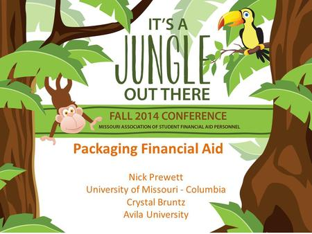 Packaging Financial Aid Nick Prewett University of Missouri - Columbia Crystal Bruntz Avila University.