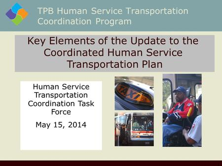 TPB Human Service Transportation Coordination Program 1 Key Elements of the Update to the Coordinated Human Service Transportation Plan Human Service Transportation.