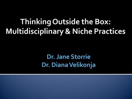 Thinking Outside the Box: Multidisciplinary & Niche Practices.