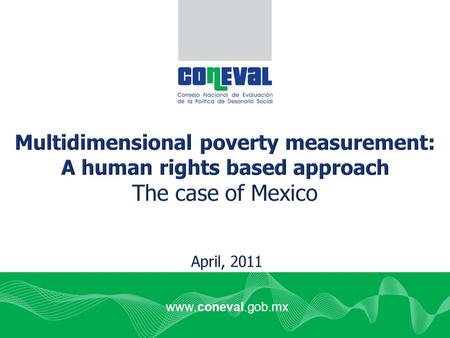 Www.coneval.gob.mx. Content Social Development Law (2004) Social Development Law (2004) Evaluation of Social Development Policy Multidimensional Poverty.