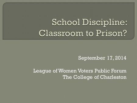 September 17, 2014 League of Women Voters Public Forum The College of Charleston.
