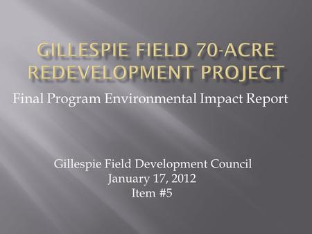 Final Program Environmental Impact Report Gillespie Field Development Council January 17, 2012 Item #5.