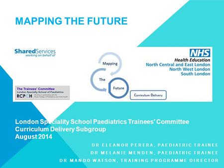 London Speciality School Paediatrics Trainees' Committee Curriculum Delivery Subgroup August 2014 DR ELEANOR PERERA, PAEDIATRIC TRAINEE DR MELANIE MENDEN,