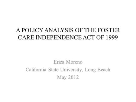 A POLICY ANALYSIS OF THE FOSTER CARE INDEPENDENCE ACT OF 1999