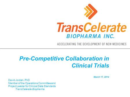 Pre-Competitive Collaboration in Clinical Trials March 17, 2014
