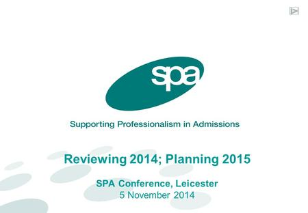 Reviewing 2014; Planning 2015 SPA Conference, Leicester 5 November 2014.