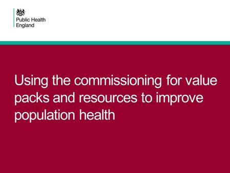 Using the commissioning for value packs and resources to improve population health.