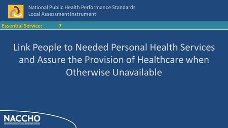 National Public Health Performance Standards Local Assessment Instrument Essential Service:7 Link People to Needed Personal Health Services and Assure.