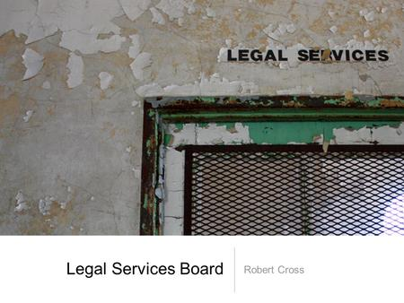 Legal Services Board Robert Cross. Legal services in England and Wales Headline numbers.