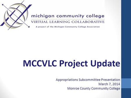 MCCVLC Project Update Appropriations Subcommittee Presentation March 7, 2014 Monroe County Community College.