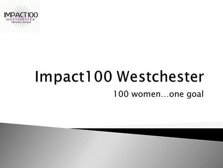 100 women…one goal. Understanding the Grant Process.