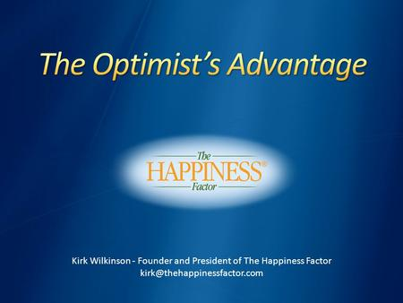 Kirk Wilkinson - Founder and President of The Happiness Factor