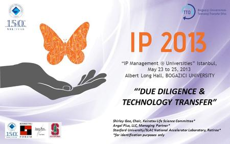 """IP Universities"" Istanbul, May 23 to 25, 2013 Albert Long Hall, BOGAZICI UNIVERSITY ""'DUE DILIGENCE & TECHNOLOGY TRANSFER"" Shirley Gee, Chair,"