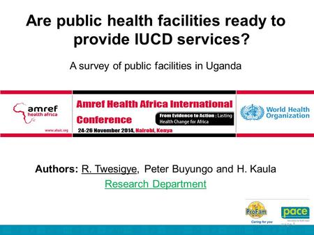 Page 1 Are public health facilities ready to provide IUCD services? A survey of public facilities in Uganda Authors: R. Twesigye, Peter Buyungo and H.