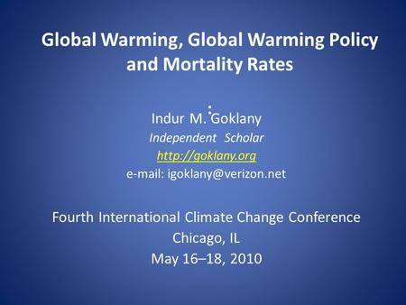 Global Warming, Global Warming Policy and Mortality Rates : Indur M. Goklany Independent Scholar    Fourth.
