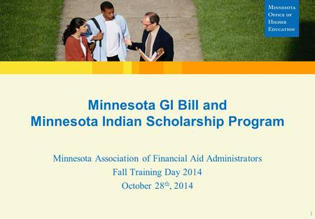 MN Indian Scholarship Program – 2014 MAFAA Spring Conference Minnesota GI Bill and Minnesota Indian Scholarship Program Minnesota Association of Financial.