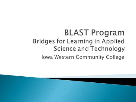 Iowa Western Community College.  A fifth year program for students with unmet vocational needs based on their IEP.  A transition program for students.
