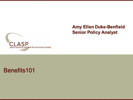 Www.clasp.org Benefits101 Amy Ellen Duke-Benfield Senior Policy Analyst.
