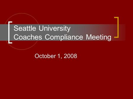 Seattle University Coaches Compliance Meeting October 1, 2008.