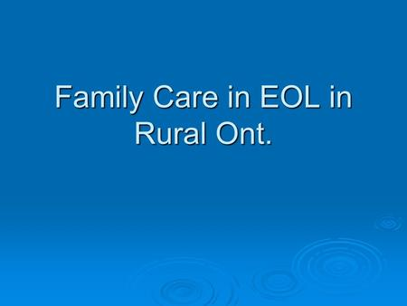 Family Care in EOL in Rural Ont.. Hughes P et al Providing Cancer and Palliative Care in Rural Areas: A Review of Patient and Carer Needs. Journal of.