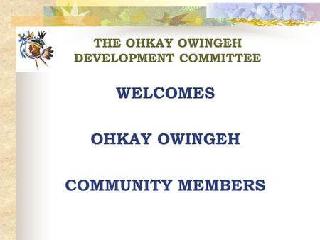 THE OHKAY OWINGEH DEVELOPMENT COMMITTEE WELCOMES OHKAY OWINGEH COMMUNITY MEMBERS.