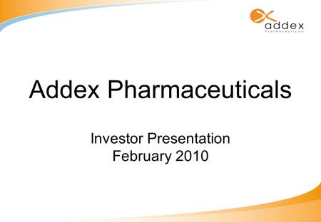 Addex Pharmaceuticals Investor Presentation February 2010.