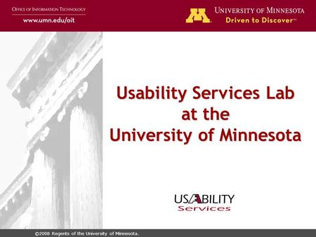 ©2008 Regents of the University of Minnesota. Usability Services Lab at the University of Minnesota.