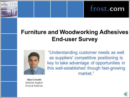 "Furniture and Woodworking Adhesives End-user Survey ""Understanding customer needs as well as suppliers' competitive positioning is key to take advantage."