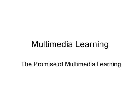 Multimedia Learning The Promise of Multimedia Learning.