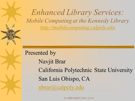 E-LIBRARIES 2002 - E104 Enhanced Library Services: Mobile Computing at the Kennedy Library