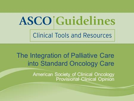 The Integration of Palliative Care into Standard Oncology Care American Society of Clinical Oncology Provisional Clinical Opinion.