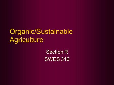 Organic/Sustainable Agriculture Section R SWES 316.