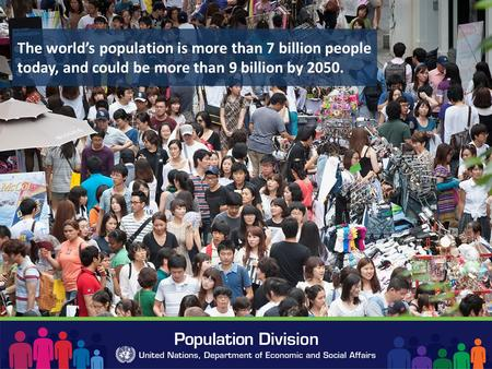 The world's population is more than 7 billion people today, and could be more than 9 billion by 2050.
