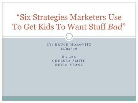 "BY: BRUCE HOROVITZ 11/22/06 BA 499 CHELSEA SMITH KEVIN STONE ""Six Strategies Marketers Use To Get Kids To Want Stuff Bad"""
