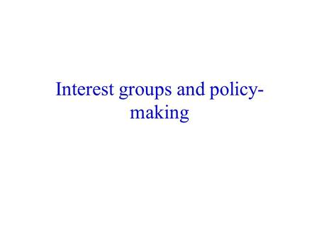 Interest groups and policy- making. Final exam: Saturday, December 8 th 9:00-11:00 AA1043.