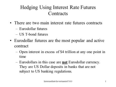 Intermediate Investments F3031 Hedging Using Interest Rate Futures Contracts There are two main interest rate futures contracts –Eurodollar futures –US.