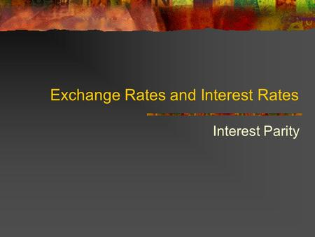 Exchange Rates and Interest Rates Interest Parity.