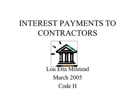 INTEREST PAYMENTS TO CONTRACTORS Lou Etta Milstead March 2005 Code H.