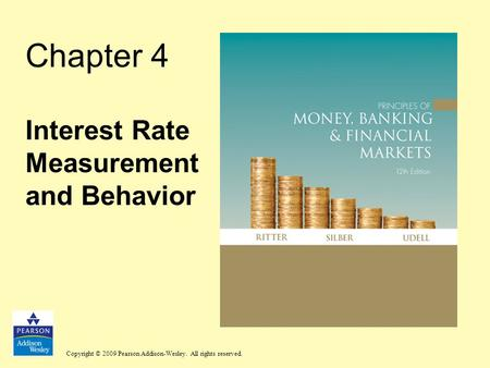 Copyright © 2009 Pearson Addison-Wesley. All rights reserved. Chapter 4 Interest Rate Measurement and Behavior.