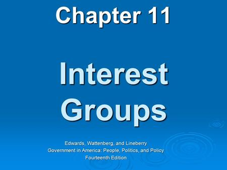 Interest Groups Chapter 11 Edwards, Wattenberg, and Lineberry
