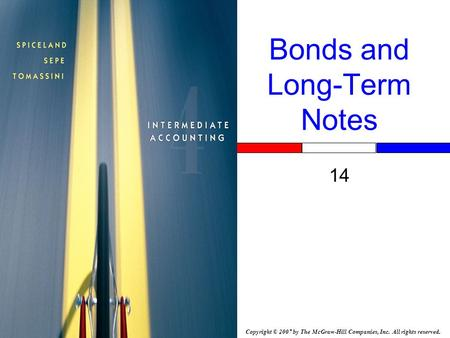 Copyright © 2007 by The McGraw-Hill Companies, Inc. All rights reserved. Bonds and Long-Term Notes 14.