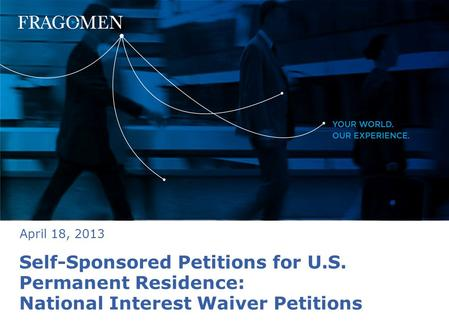 Self-Sponsored Petitions for U.S. Permanent Residence: National Interest Waiver Petitions April 18, 2013.