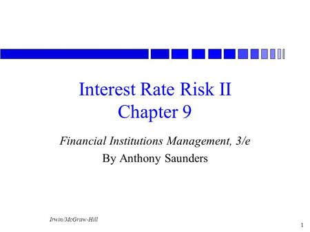 Irwin/McGraw-Hill 1 Interest Rate Risk II Chapter 9 Financial Institutions Management, 3/e By Anthony Saunders.