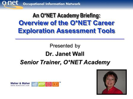 Presented by Dr. Janet Wall Senior Trainer, O*NET Academy