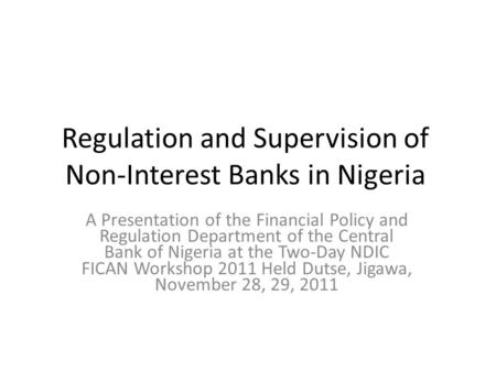 Regulation and Supervision of Non-Interest Banks in Nigeria A Presentation of the Financial Policy and Regulation Department of the Central Bank of Nigeria.